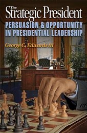 The Strategic President - Persuasion and Opportunity in Presidential Leadership | George Edwards |