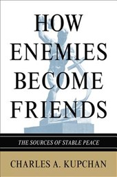 How Enemies Become Friends - The Sources of Stable Peace
