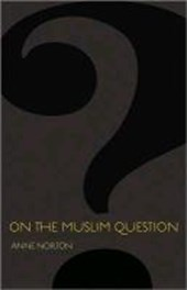 On the Muslim Question | Anne Norton |