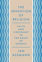 The Invention of Religion | Jan Assmann |