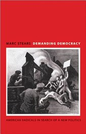 Demanding Democracy - American Radicals in Search of a New Politics | Marc Stears |