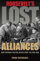 Roosevelt's Lost Alliances | Frank Costigliola |