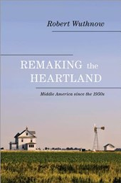 Remaking the Heartland - Middle America since the 1950s | Robert Wuthnow |