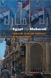 Egypt after Mubarak - Liberalism, Islam, and Democracy in the Arab World