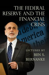 Federal Reserve and the Financial Crisis | Ben Bernanke |