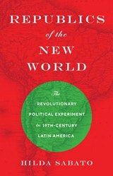 Republics of the New World | Hilda Sabato |