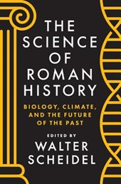 The Science of Roman History - Biology, Climate, and the Future of the Past | Walter Scheidel |