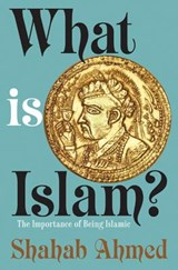What Is Islam? | Shahab Ahmed |