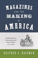 Magazines and the Making of America | Heather A. Haveman |