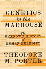 Genetics in the Madhouse | Theodore M. Porter |