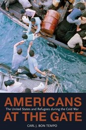 Americans at the Gate - The United States and Refugees during the Cold War