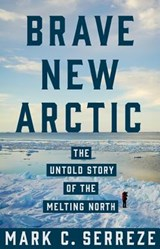 Brave New Arctic | Mark C. Serreze |