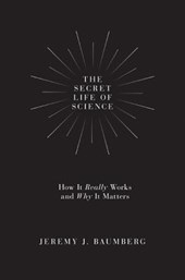 Secret life of science | Jeremy J. Baumberg |