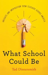 What School Could Be - Insights and Inspiration from Teachers across America