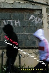 The Hoods - Crime and Punishment in Belfast | Heather Hamill |