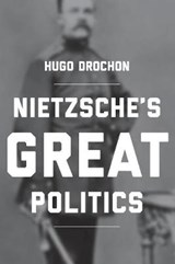 Nietzsche's Great Politics | Hugo Drochon |