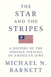 The Star and the Stripes - A History of the Foreign Policies of American Jews