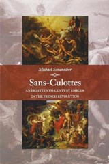 Sans-Culottes - An Eighteenth-Century Emblem in the French Revolution | Michael Sonenscher |