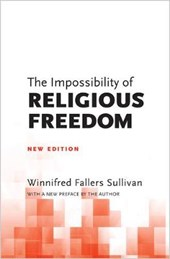 The Impossibility of Religious Freedom | Winnifred Fallers Sullivan |