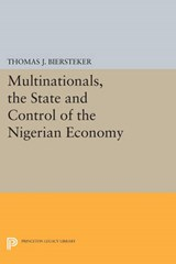Multinationals, the State and Control of the Nigerian Economy | Thomas J. Biersteker |