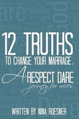 12 Truths to Change Your Marriage | Nina Roesner |