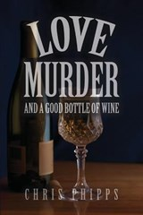 Love, Murder and a Good Bottle of Wine | Chris Phipps |