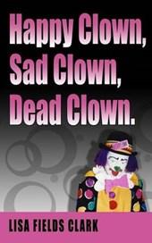 Happy Clown, Sad Clown, Dead Clown