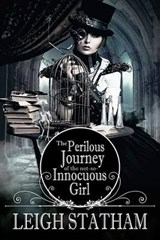 The Perilous Journey of the Not-So-Innocuous Girl | Leigh Statham |