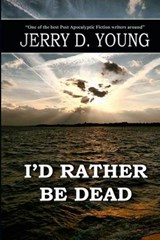 I'd Rather Be Dead | Jerry D. Young |