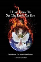 I Have Come to Set the Earth on Fire | John Michael Chomistek |