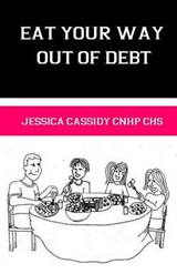 Eat Your Way Out of Debt | Jessica T. Cassidy Cnhp |