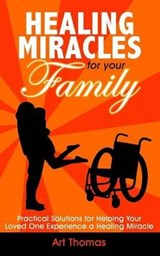 Healing Miracles for Your Family | Art Thomas |