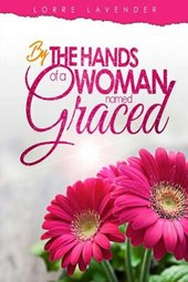 By the Hands of a Woman Named Graced