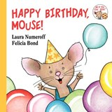 Happy Birthday, Mouse! | Laura Joffe Numeroff |