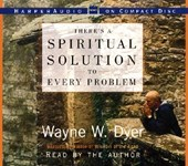 There's a Spiritual Solution to Every Problem | Wayne W. Dyer |