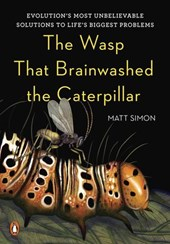 Wasp That Brainwashed the Caterpillar | Matt Simon |