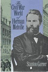 The Civil War World of Herman Melville | Stanton Garner |