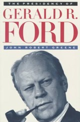 The Presidency of Gerald R. Ford | John Robert Greene |