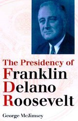 The Presidency of Franklin Delano Roosevelt | George McJimsey |