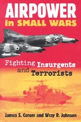 Airpower in Small Wars | Corum, James S. ; Johnson, Wray R. |