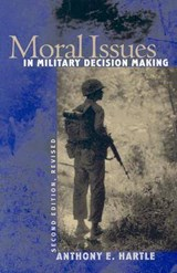 Moral Issues in Military Decision Making | Anthony E. Hartle |
