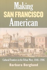 Making San Francisco American | Barbara Berglund |