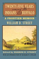 Twenty-Five Years Among the Indians and Buffalo | William D Street |
