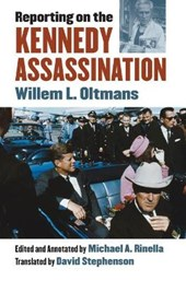 Reporting on the Kennedy Assassination | Willem L. Oltmans & Michael A. Rinella |