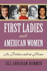 First Ladies and American Women | Jill Abraham Hummer |