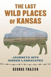 The Last Wild Places of Kansas | George Frazier |