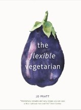 Flexible Vegetarian: Flexitarian recipes to cook with or wit | Jo Pratt |