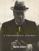 Churchill A Photographic Portrait | Martin Gilbert |