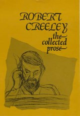 The Collected Prose of Robert Creeley | Robert Creeley |