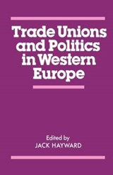 Trade Unions and Politics in Western Europe | Jack Ernest Shalom Hayward |